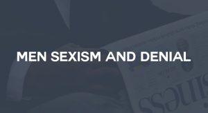 Men, Sexism and Denial